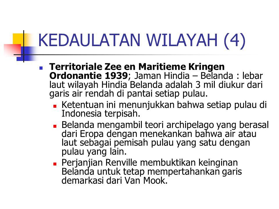 KEDAULATAN WILAYAH (4) Territoriale Zee en Maritieme Kringen Ordonantie 1939; Jaman Hindia – Belanda : lebar laut wilayah Hindia Belanda adalah 3 mil diukur dari garis air rendah di pantai setiap pulau.