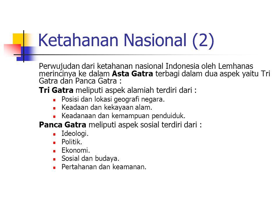 Ketahanan Nasional (2) Perwujudan dari ketahanan nasional Indonesia oleh Lemhanas merincinya ke dalam Asta Gatra terbagi dalam dua aspek yaitu Tri Gat