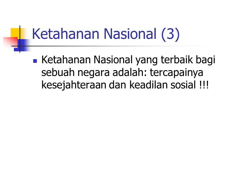 Ketahanan Nasional (3) Ketahanan Nasional yang terbaik bagi sebuah negara adalah: tercapainya kesejahteraan dan keadilan sosial !!!