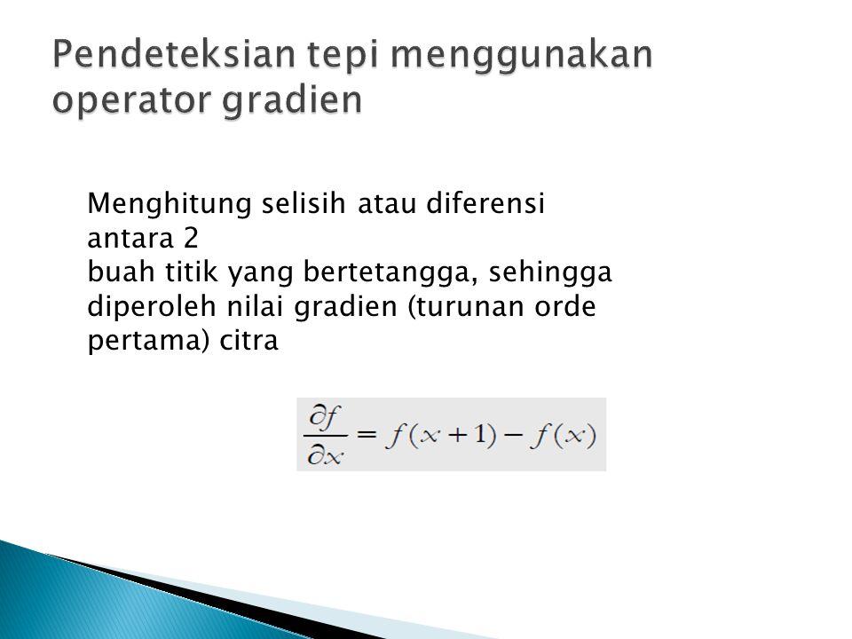 Menghitung selisih atau diferensi antara 2 buah titik yang bertetangga, sehingga diperoleh nilai gradien (turunan orde pertama) citra