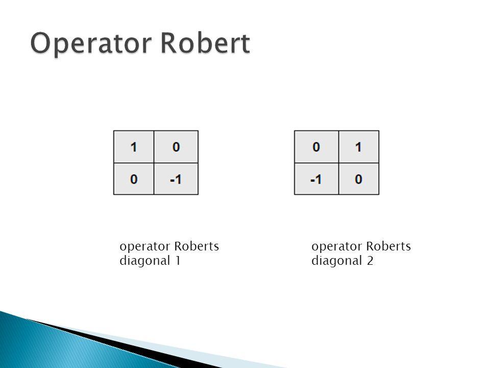operator Roberts diagonal 1 operator Roberts diagonal 2