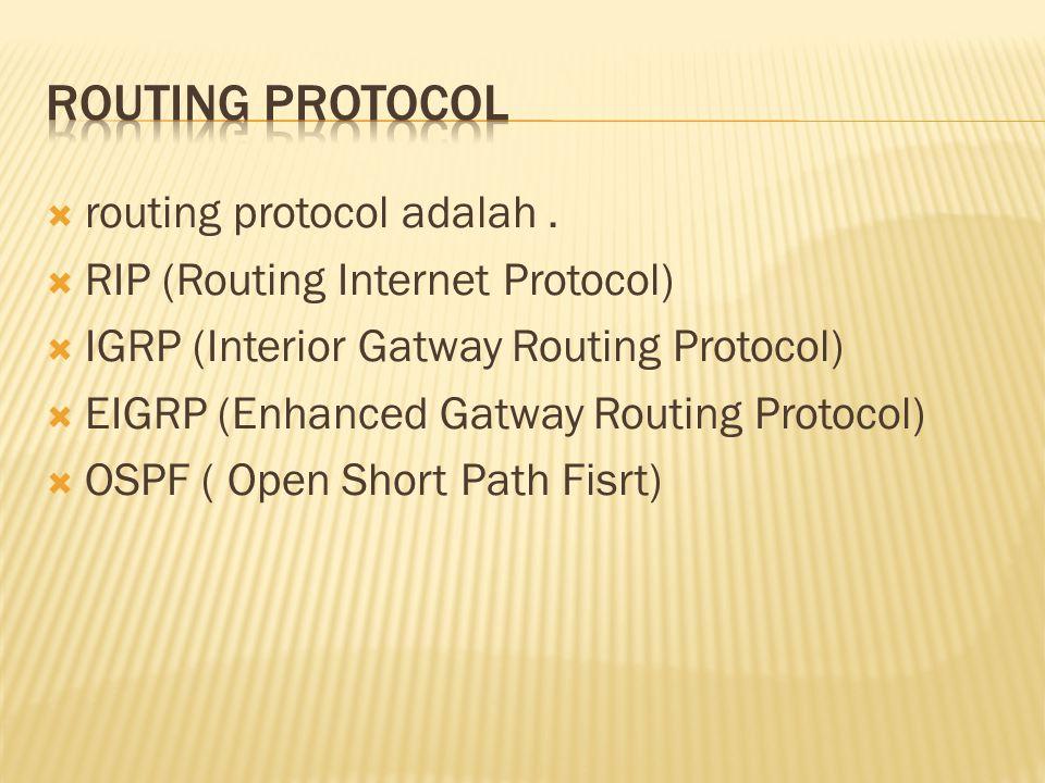  routing protocol adalah.  RIP (Routing Internet Protocol)  IGRP (Interior Gatway Routing Protocol)  EIGRP (Enhanced Gatway Routing Protocol)  OS
