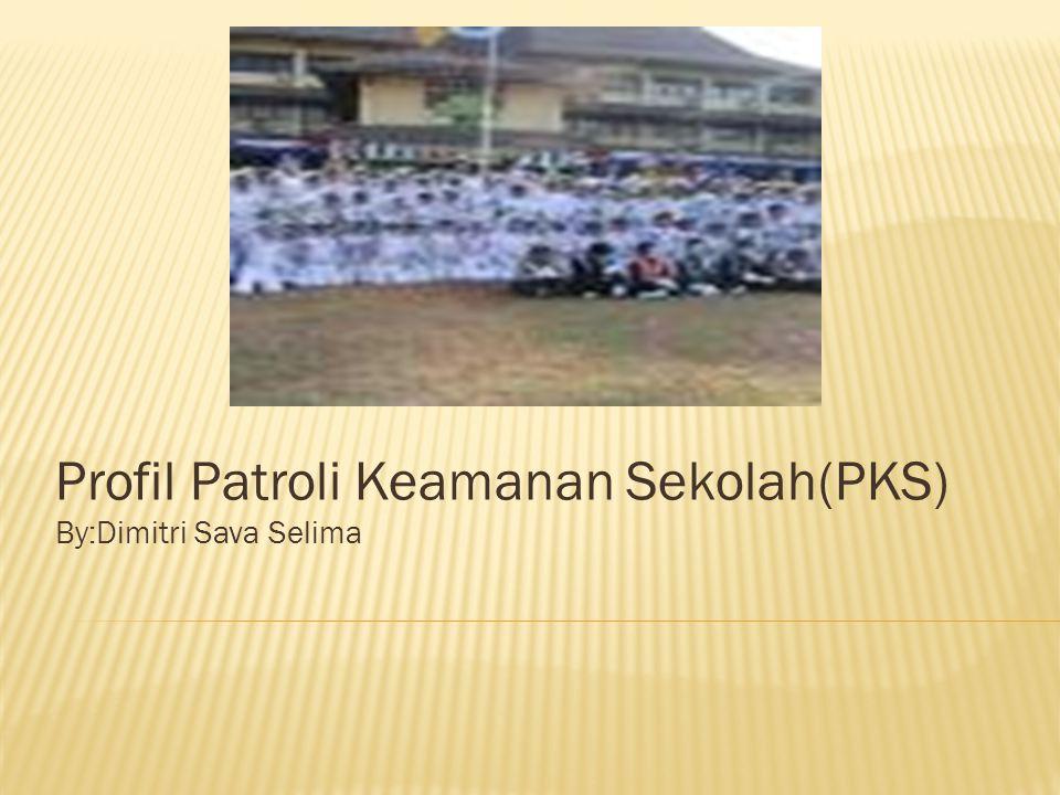 Profil Patroli Keamanan Sekolah(PKS) By:Dimitri Sava Selima
