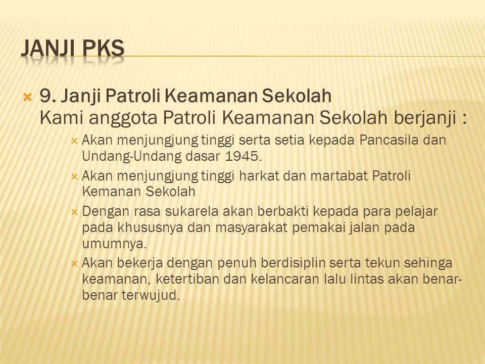  9. Janji Patroli Keamanan Sekolah Kami anggota Patroli Keamanan Sekolah berjanji :  Akan menjungjung tinggi serta setia kepada Pancasila dan Undang