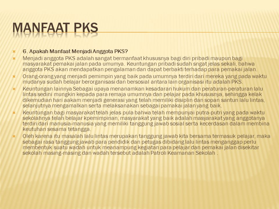  6. Apakah Manfaat Menjadi Anggota PKS?  Menjadi anggota PKS adalah sangat bermanfaat khususnya bagi diri pribadi maupun bagi masyarakat pemakai jal
