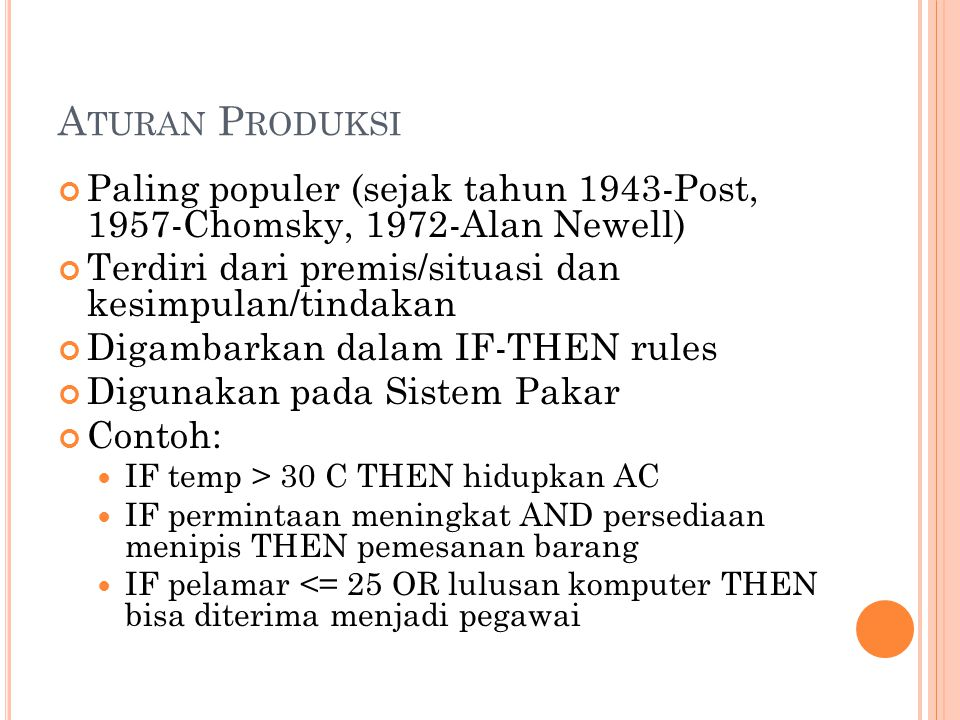 A TURAN P RODUKSI Paling populer (sejak tahun 1943-Post, 1957-Chomsky, 1972-Alan Newell) Terdiri dari premis/situasi dan kesimpulan/tindakan Digambark
