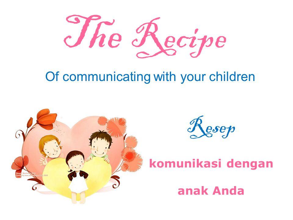 Of communicating with your children The Recipe Resep komunikasi dengan anak Anda