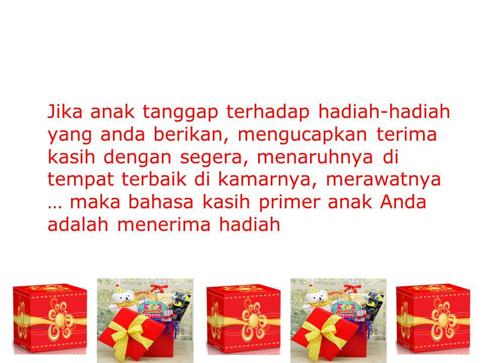 Jika anak tanggap terhadap hadiah-hadiah yang anda berikan, mengucapkan terima kasih dengan segera, menaruhnya di tempat terbaik di kamarnya, merawatn