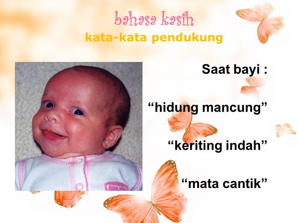 """Saat bayi : """"hidung mancung"""" """"keriting indah"""" """"mata cantik"""" bahasa kasih kata-kata pendukung"""