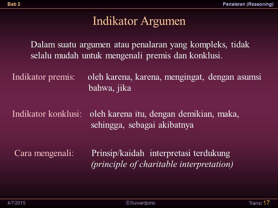  Suwardjono Bab 2Penalaran (Reasoning) 4/7/2015 Transi 17 Indikator Argumen Dalam suatu argumen atau penalaran yang kompleks, tidak selalu mudah untu