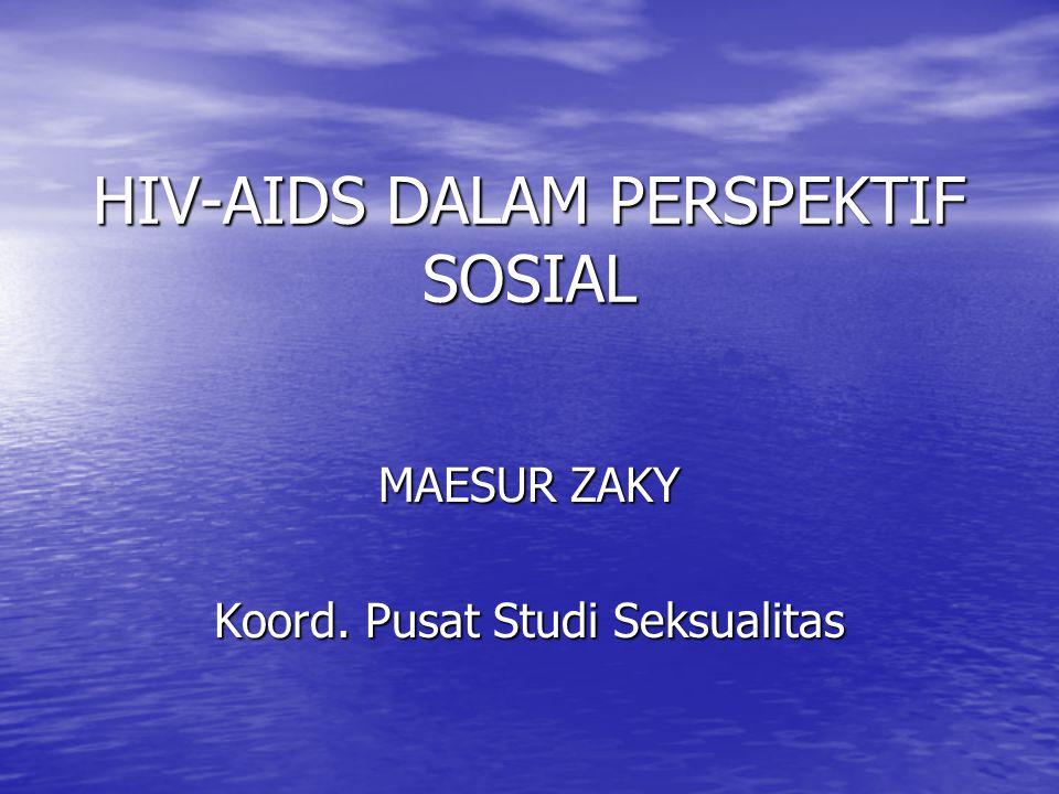 HIV-AIDS DALAM PERSPEKTIF SOSIAL MAESUR ZAKY Koord. Pusat Studi Seksualitas