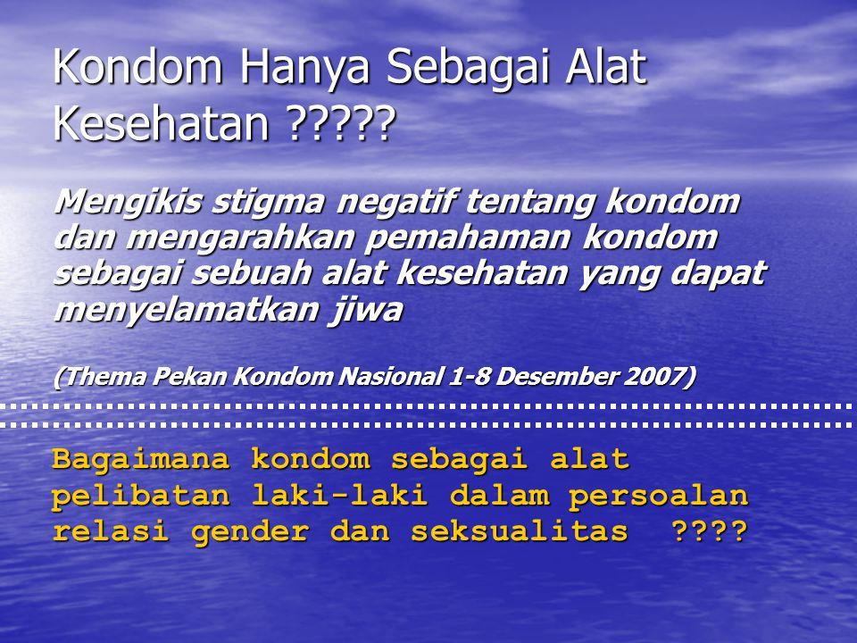 Kondom Hanya Sebagai Alat Kesehatan ????? Mengikis stigma negatif tentang kondom dan mengarahkan pemahaman kondom sebagai sebuah alat kesehatan yang d