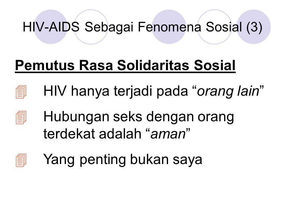 """HIV-AIDS Sebagai Fenomena Sosial (3) Pemutus Rasa Solidaritas Sosial 4HIV hanya terjadi pada """"orang lain"""" 4Hubungan seks dengan orang terdekat adalah"""