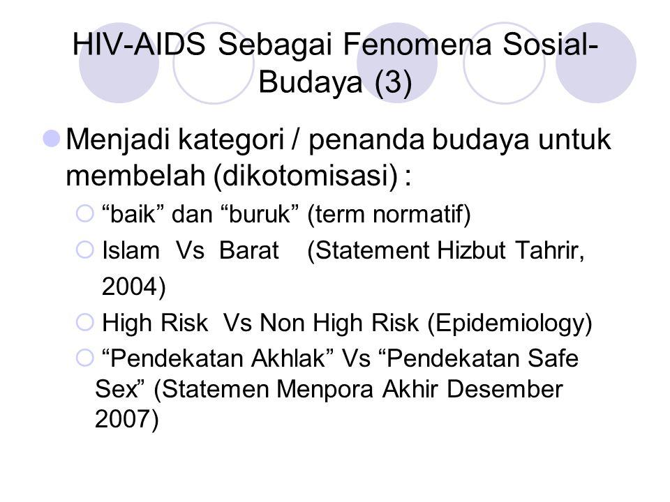 """HIV-AIDS Sebagai Fenomena Sosial- Budaya (3) Menjadi kategori / penanda budaya untuk membelah (dikotomisasi) :  """"baik"""" dan """"buruk"""" (term normatif) """