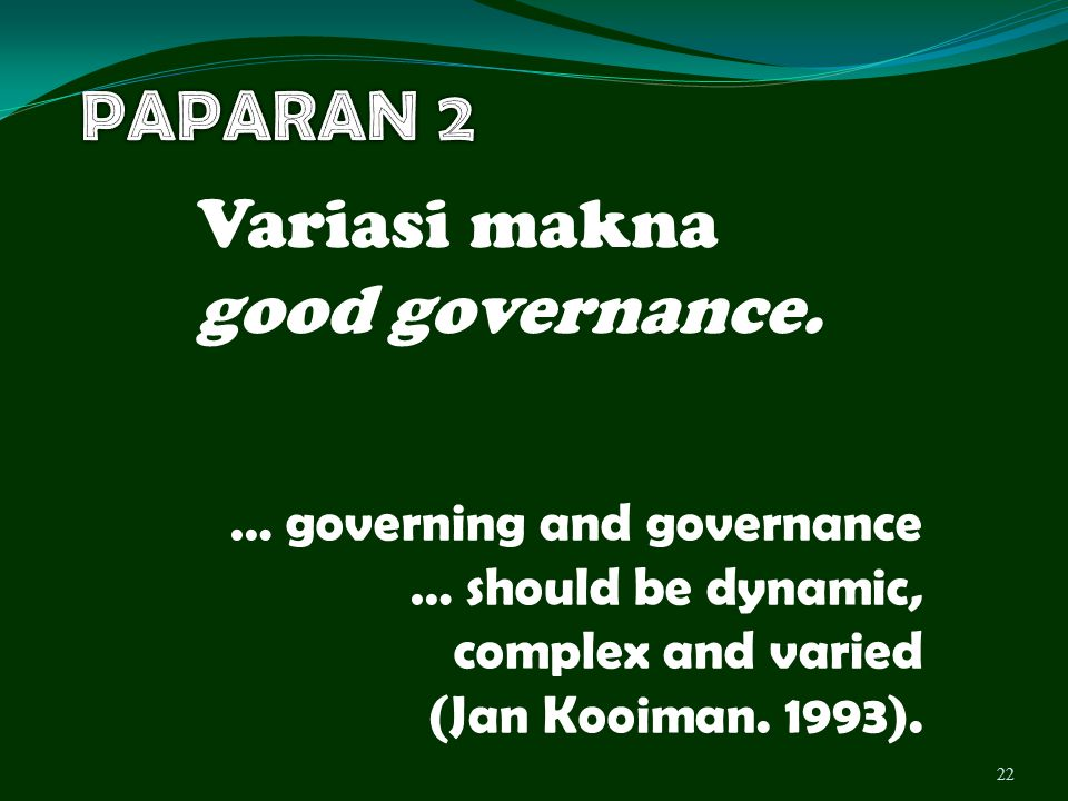 Variasi makna good governance. 22 … governing and governance … should be dynamic, complex and varied (Jan Kooiman. 1993).