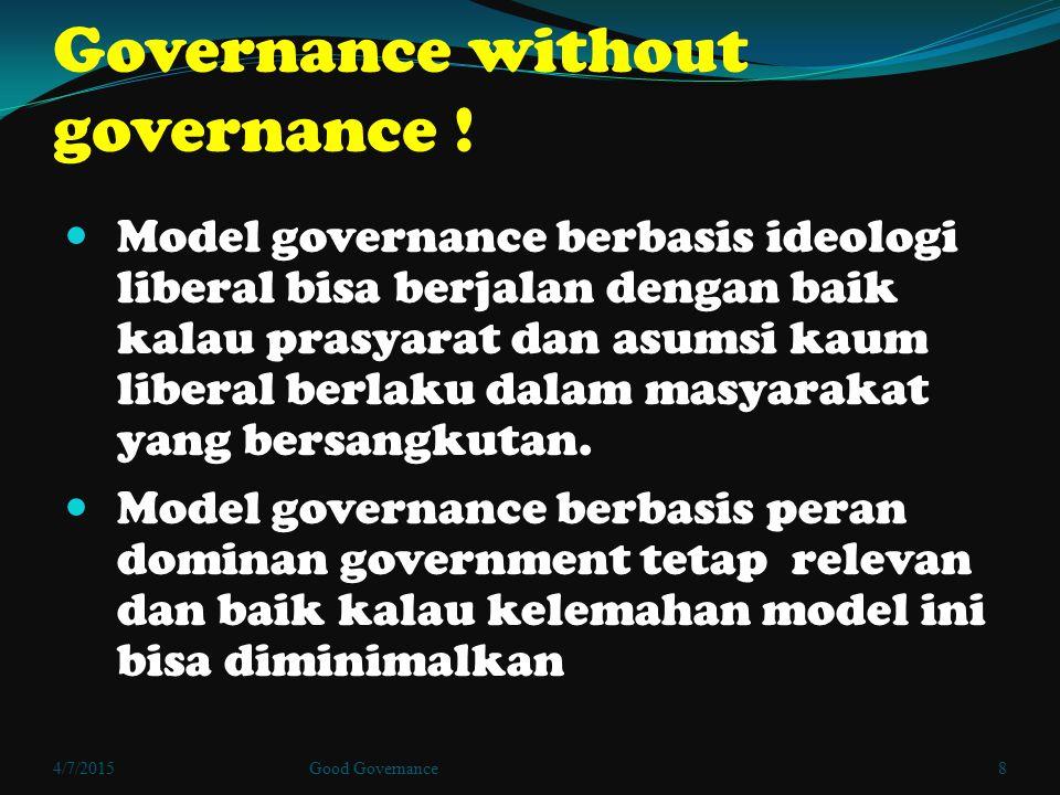 Governance without governance ! Model governance berbasis ideologi liberal bisa berjalan dengan baik kalau prasyarat dan asumsi kaum liberal berlaku d
