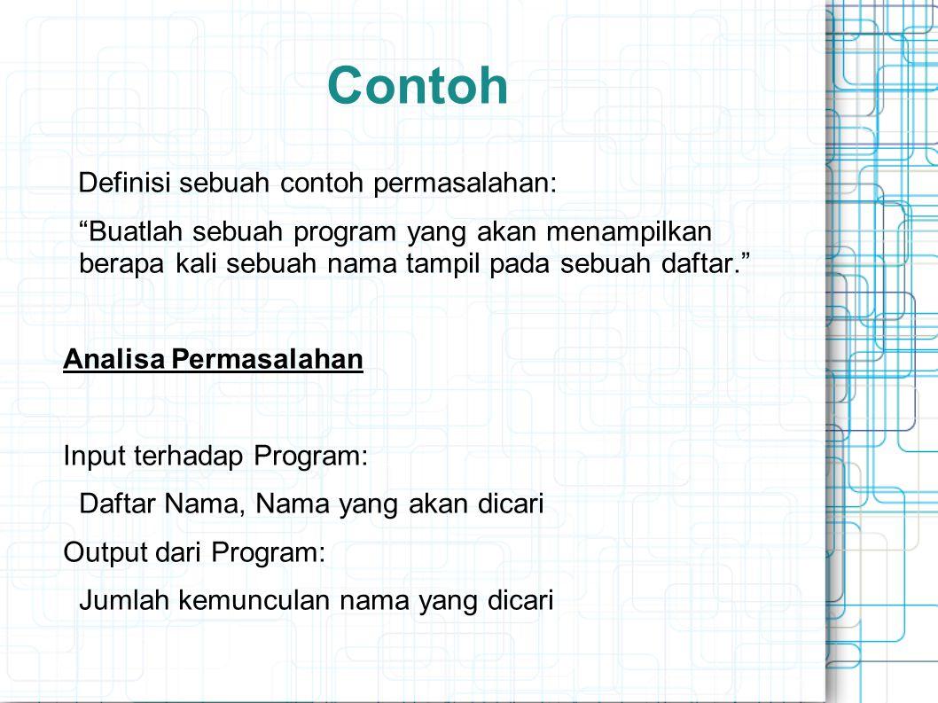 """Contoh Definisi sebuah contoh permasalahan: """"Buatlah sebuah program yang akan menampilkan berapa kali sebuah nama tampil pada sebuah daftar."""" Analisa"""