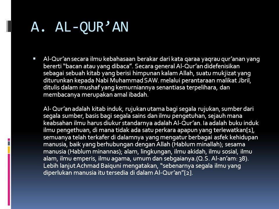 """A. AL-QUR'AN  Al-Qur'an secara ilmu kebahasaan berakar dari kata qaraa yaqrau qur'anan yang bererti """"bacan atau yang dibaca"""". Secara general Al-Qur'a"""