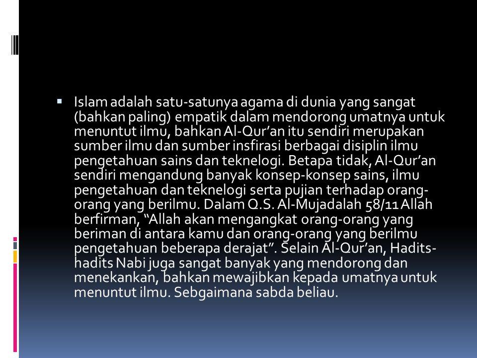  طلب العلم فريضة على كل مسلم ومسلمة ( رواه ابن عبد البر ) Menuntut ilmu itu suatu kewajiban kepada setiap muslim laki- laki dan perempuan[6] .