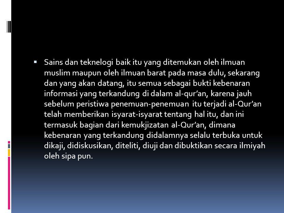  Sains dan teknelogi baik itu yang ditemukan oleh ilmuan muslim maupun oleh ilmuan barat pada masa dulu, sekarang dan yang akan datang, itu semua seb