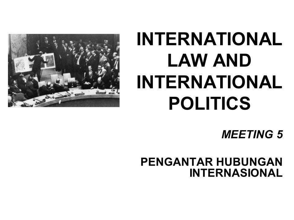 INTERNATIONAL LAW AND INTERNATIONAL POLITICS MEETING 5 PENGANTAR HUBUNGAN INTERNASIONAL