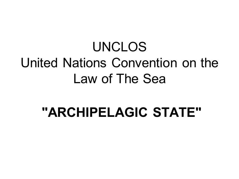 UNCLOS United Nations Convention on the Law of The Sea ARCHIPELAGIC STATE