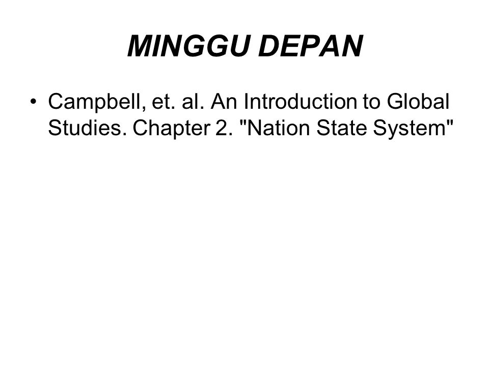 MINGGU DEPAN Campbell, et. al. An Introduction to Global Studies. Chapter 2. Nation State System