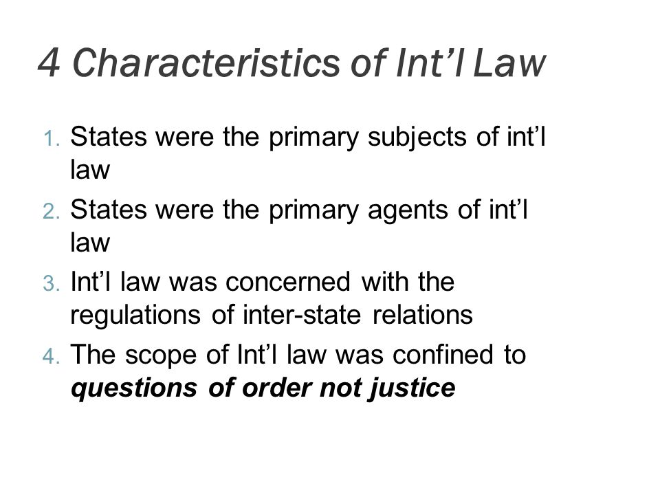4 Characteristics of Int'l Law 1.States were the primary subjects of int'l law 2.