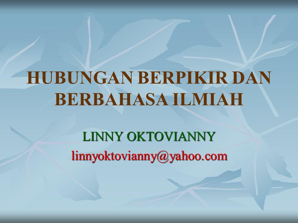 HUBUNGAN BERPIKIR DAN BERBAHASA ILMIAH LINNY OKTOVIANNY linnyoktovianny@yahoo.com