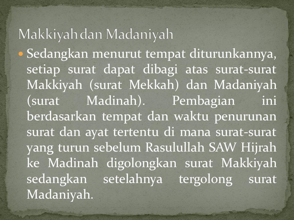 Sedangkan menurut tempat diturunkannya, setiap surat dapat dibagi atas surat-surat Makkiyah (surat Mekkah) dan Madaniyah (surat Madinah).