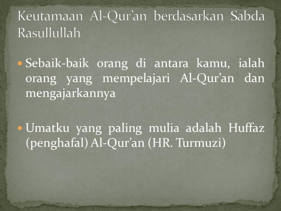 Sebaik-baik orang di antara kamu, ialah orang yang mempelajari Al-Qur'an dan mengajarkannya Umatku yang paling mulia adalah Huffaz (penghafal) Al-Qur'