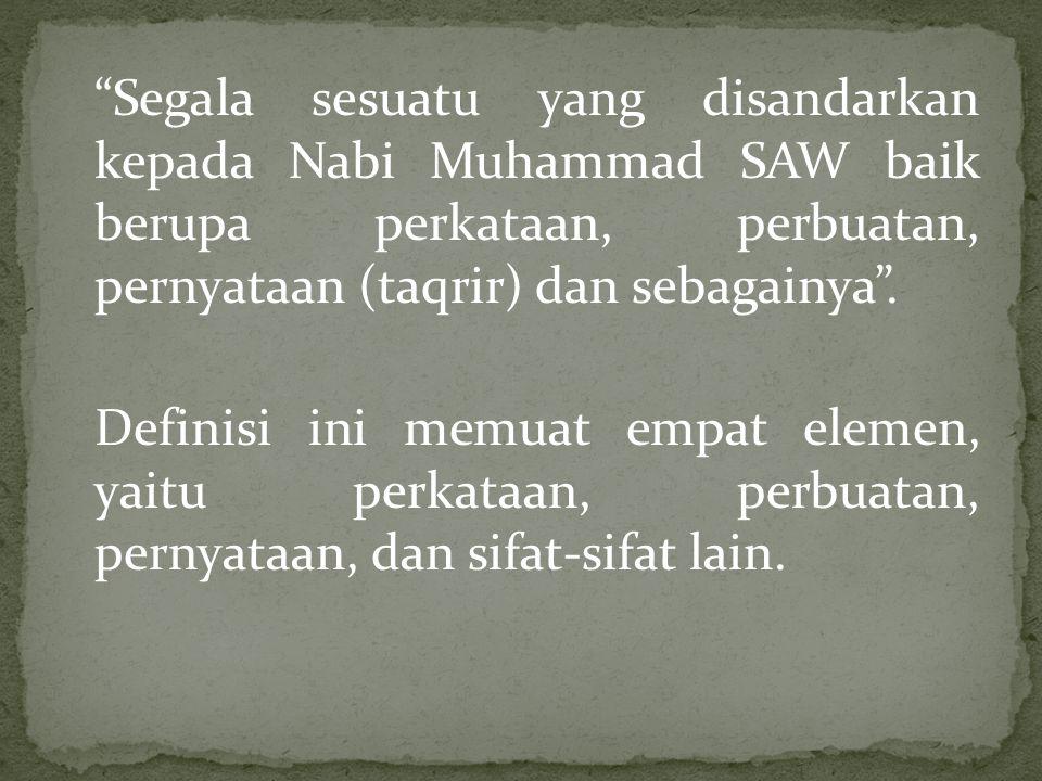 """""""Segala sesuatu yang disandarkan kepada Nabi Muhammad SAW baik berupa perkataan, perbuatan, pernyataan (taqrir) dan sebagainya"""". Definisi ini memuat e"""