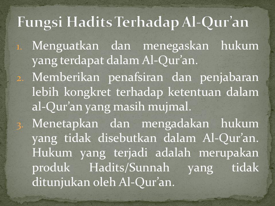 1. Menguatkan dan menegaskan hukum yang terdapat dalam Al-Qur'an. 2. Memberikan penafsiran dan penjabaran lebih kongkret terhadap ketentuan dalam al-Q