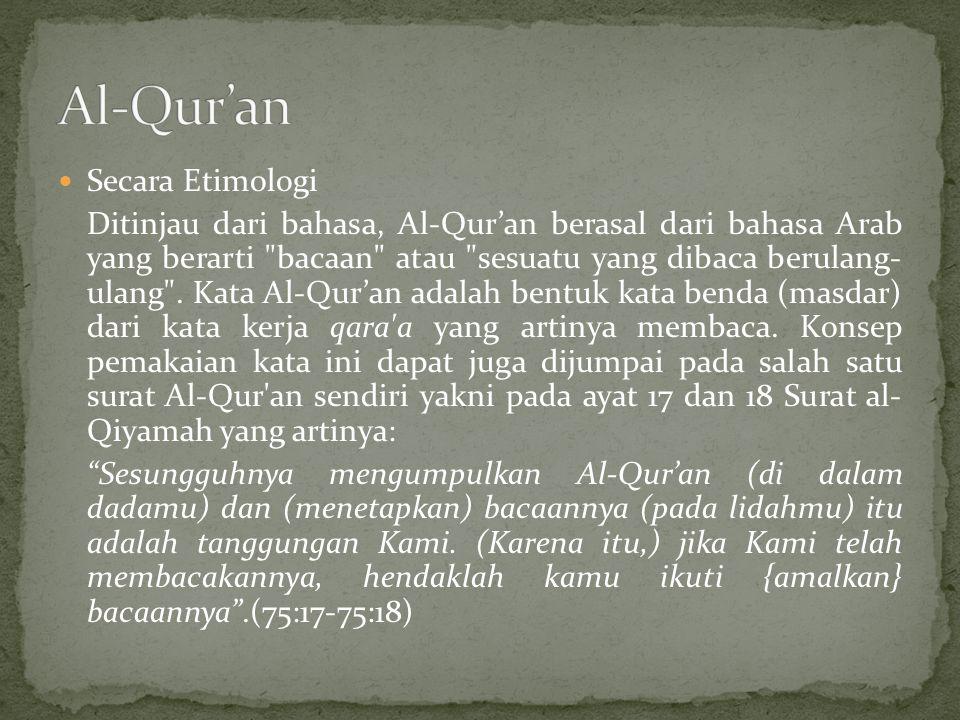 Secara Etimologi Ditinjau dari bahasa, Al-Qur'an berasal dari bahasa Arab yang berarti bacaan atau sesuatu yang dibaca berulang- ulang .