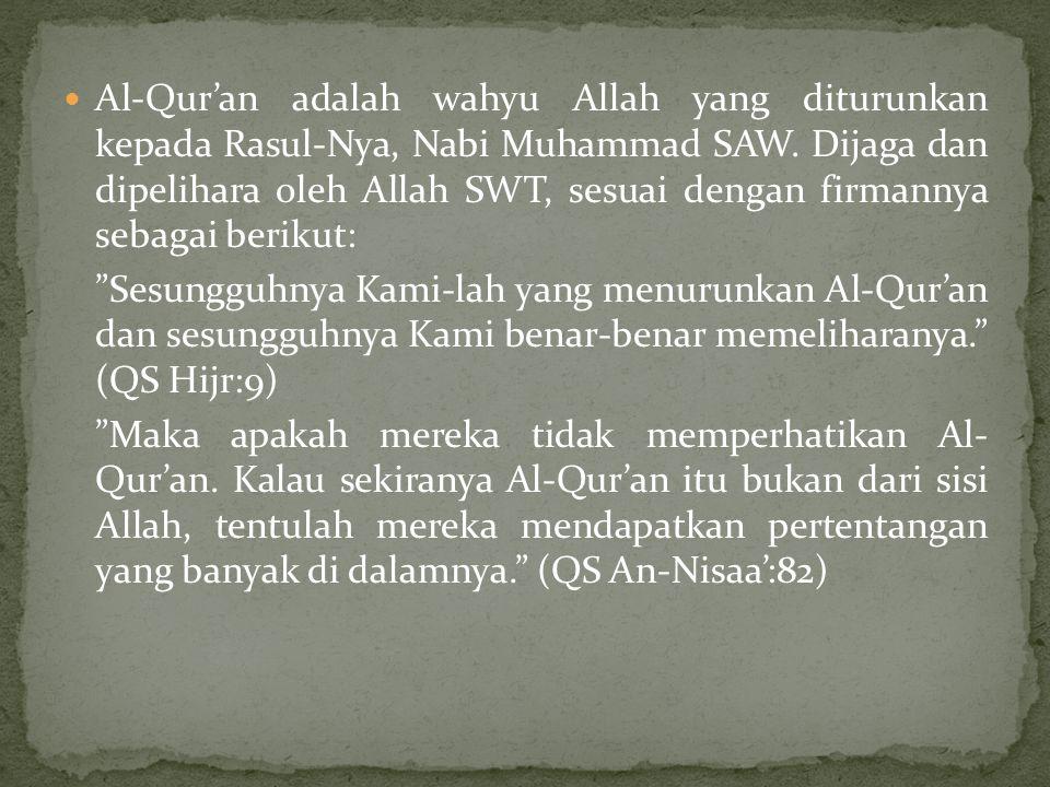 Al-Qur'an adalah wahyu Allah yang diturunkan kepada Rasul-Nya, Nabi Muhammad SAW. Dijaga dan dipelihara oleh Allah SWT, sesuai dengan firmannya sebaga