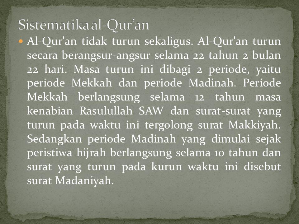Al-Qur'an tidak turun sekaligus. Al-Qur'an turun secara berangsur-angsur selama 22 tahun 2 bulan 22 hari. Masa turun ini dibagi 2 periode, yaitu perio