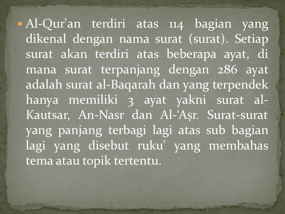 Al-Qur'an terdiri atas 114 bagian yang dikenal dengan nama surat (surat). Setiap surat akan terdiri atas beberapa ayat, di mana surat terpanjang denga