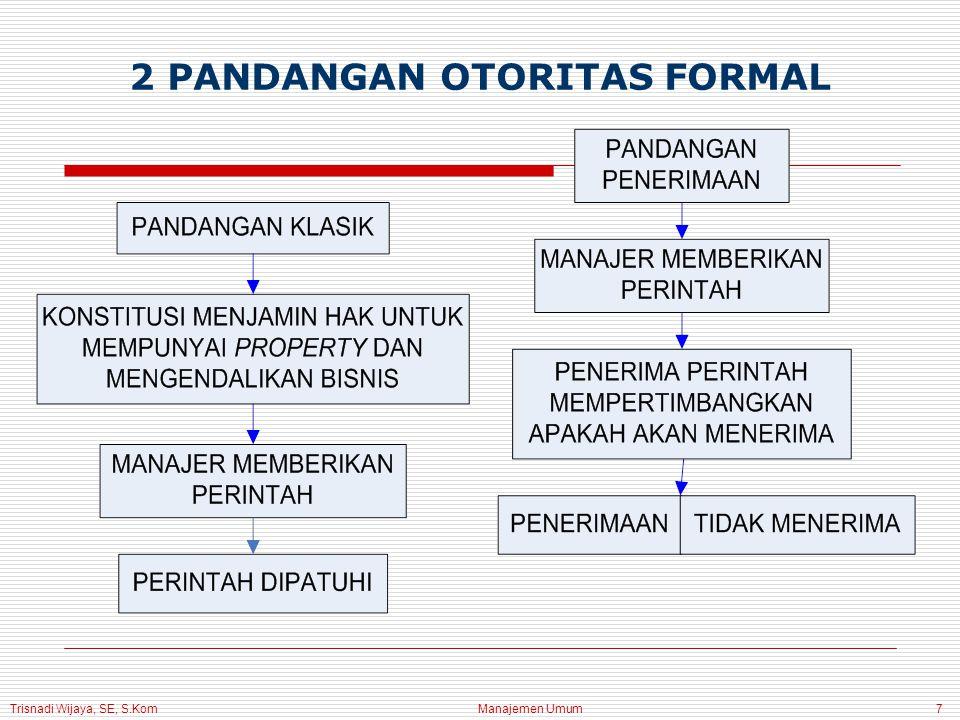 Trisnadi Wijaya, SE, S.Kom Manajemen Umum7 2 PANDANGAN OTORITAS FORMAL