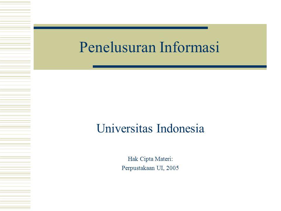 Penelusuran Informasi Universitas Indonesia Hak Cipta Materi: Perpustakaan UI, 2005