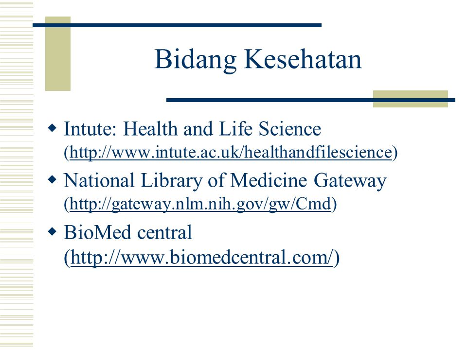 Bidang Kesehatan  Intute: Health and Life Science (http://www.intute.ac.uk/healthandfilescience)http://www.intute.ac.uk/healthandfilescience  National Library of Medicine Gateway (http://gateway.nlm.nih.gov/gw/Cmd)http://gateway.nlm.nih.gov/gw/Cmd  BioMed central (http://www.biomedcentral.com/)http://www.biomedcentral.com/