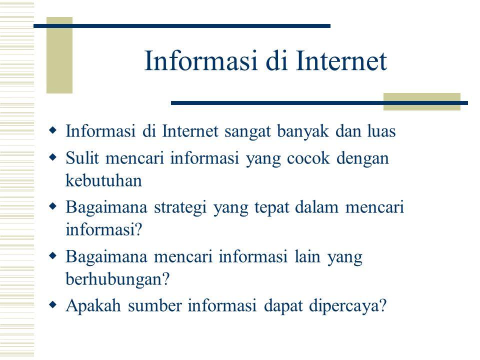 Informasi di Internet  Informasi di Internet sangat banyak dan luas  Sulit mencari informasi yang cocok dengan kebutuhan  Bagaimana strategi yang t
