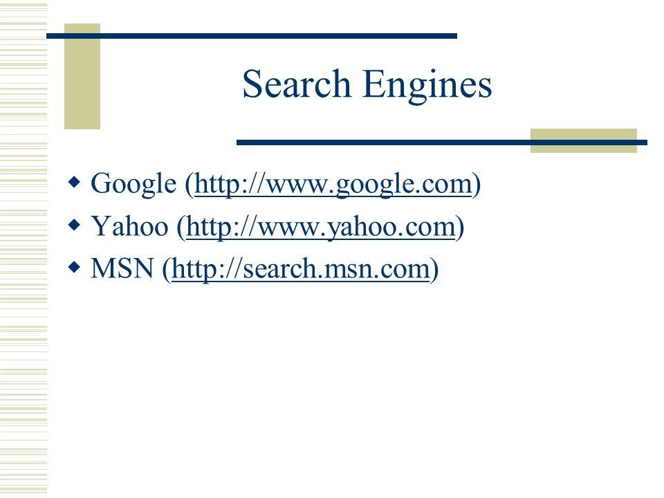 Search Engines  Google (http://www.google.com)http://www.google.com  Yahoo (http://www.yahoo.com)http://www.yahoo.com  MSN (http://search.msn.com)http://search.msn.com