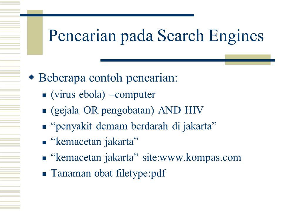"""Pencarian pada Search Engines  Beberapa contoh pencarian: (virus ebola) –computer (gejala OR pengobatan) AND HIV """"penyakit demam berdarah di jakarta"""""""