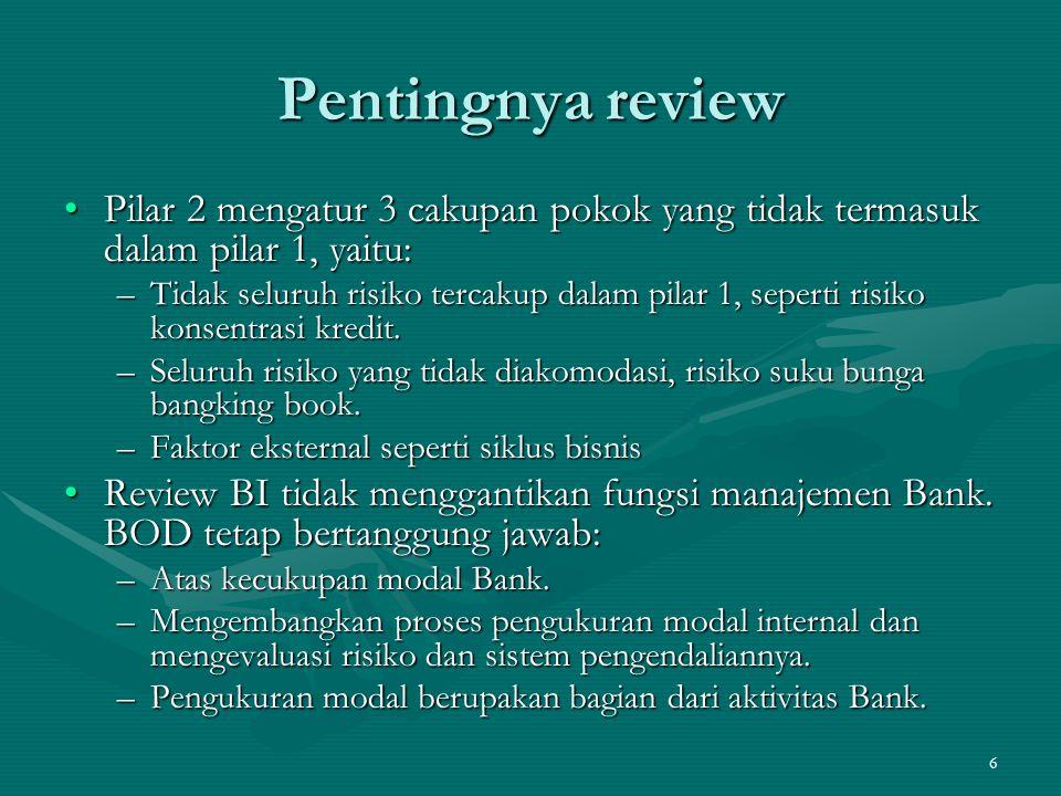 7 Pentingnya review Proses pengukuran internal dilakukan selain mengukur modal saat ini juga kebutuhan modal mendatang.