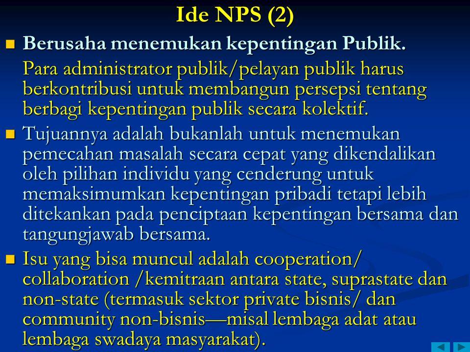 Ide NPS (2) Berusaha menemukan kepentingan Publik. Berusaha menemukan kepentingan Publik. Para administrator publik/pelayan publik harus berkontribusi