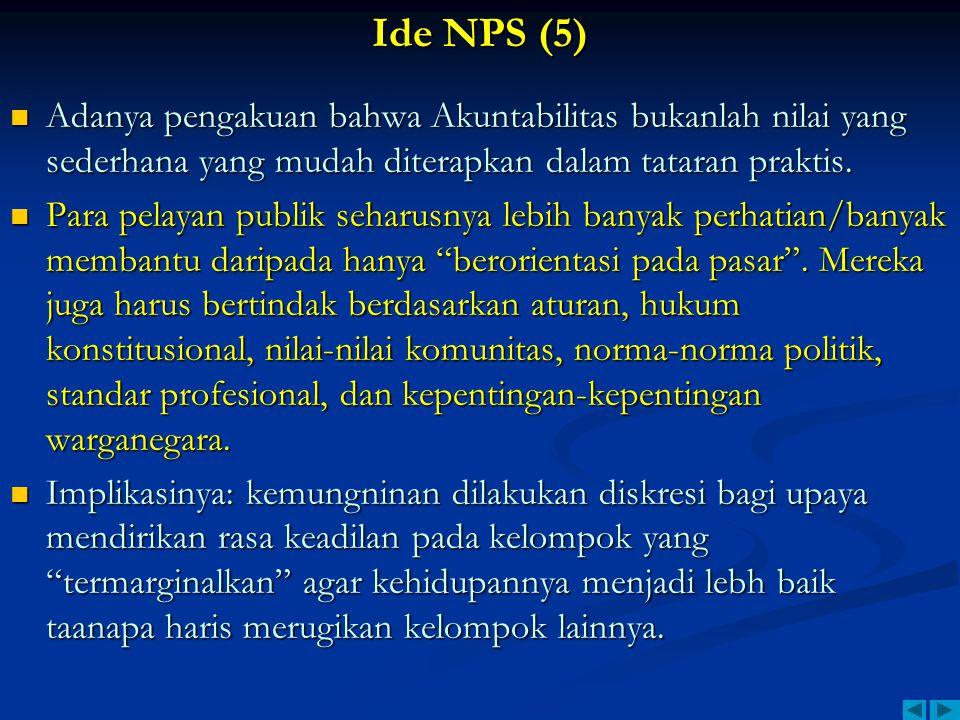 Ide NPS (5) Adanya pengakuan bahwa Akuntabilitas bukanlah nilai yang sederhana yang mudah diterapkan dalam tataran praktis. Adanya pengakuan bahwa Aku