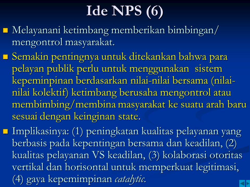 Ide NPS (6) Melayanani ketimbang memberikan bimbingan/ mengontrol masyarakat. Melayanani ketimbang memberikan bimbingan/ mengontrol masyarakat. Semaki