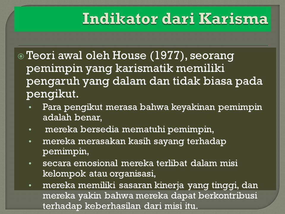  Teori awal oleh House (1977), seorang pemimpin yang karismatik memiliki pengaruh yang dalam dan tidak biasa pada pengikut. Para pengikut merasa bahw