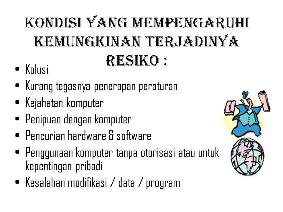 Kondisi yang mempengaruhi kemungkinan terjadinya resiko : Kolusi Kurang tegasnya penerapan peraturan Kejahatan komputer Penipuan dengan komputer Pencu