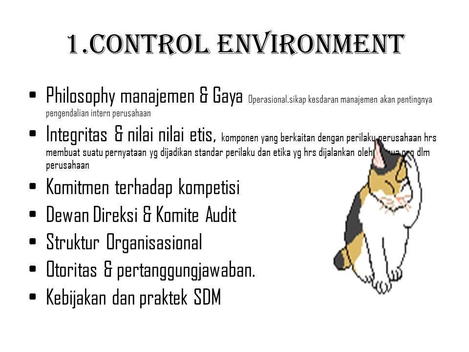 1.Control Environment Philosophy manajemen & Gaya Operasional.sikap kesdaran manajemen akan pentingnya pengendalian intern perusahaan Integritas & nil